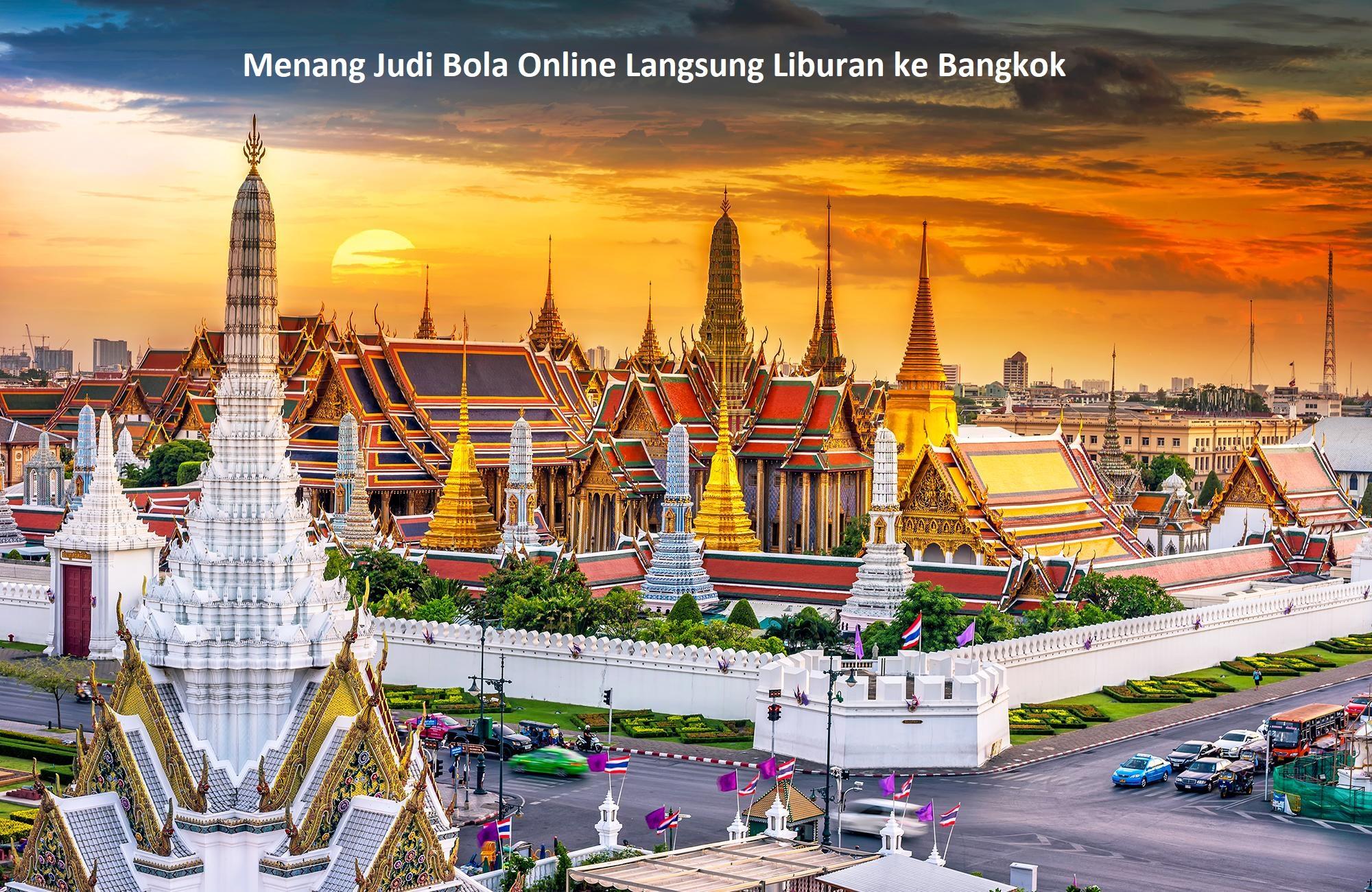 Menang Judi Bola Online Langsung Liburan ke Bangkok