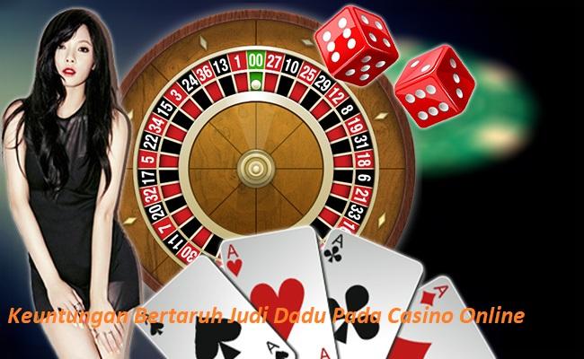 Keuntungan Bertaruh Judi Dadu Pada Casino Online